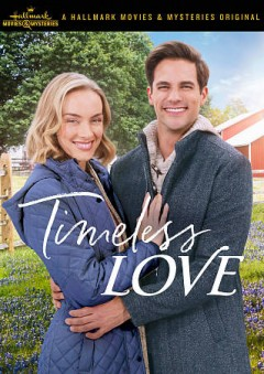 Timeless love /  a Silver Peak production ; produced by Brian Brough, Brittany Wiscombe ; written by Brittany Wiscombe ;  director, Brian Brough.
