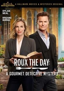 Roux the day : a gourmet detective mystery / Hallmark Movies & Mysteries presents ; written by Becky Southwell & Dylan Neal ; producer, Charles Cooper ; director, Mark Jean.