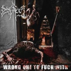 Wrong one to fuck with /  Dying Fetus. - Dying Fetus.