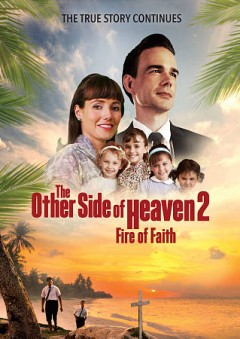 The other side of Heaven 2 : fire of faith / Kolipoki Pictures LLC presents ; in association with BYUTV ; a Two Roads Production ; produced by Mitch Davis & Steven Lee ; written and directed by Mitch Davis.
