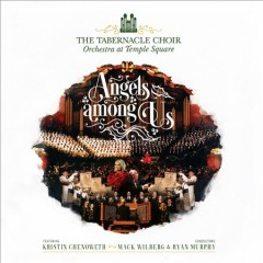 Angels among us /  The Tabernacle Choir ; Orchestra at Temple Square ; featuring Kristin Chenoweth ; conductors, Mack Wilberg & Ryan Murphy. - The Tabernacle Choir ; Orchestra at Temple Square ; featuring Kristin Chenoweth ; conductors, Mack Wilberg & Ryan Murphy.