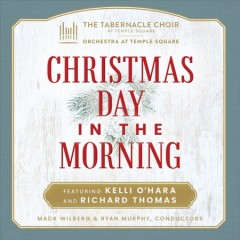 Christmas Day in the morning /  the Tabernacle Choir at Temple Square, Orchestra at Temple Square.