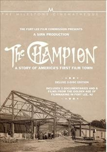The Champion : a story of America's first film town [2-disc set] / The Fort Lee Film Commission presents a Sirk production. - The Fort Lee Film Commission presents a Sirk production.