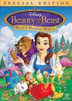 Beauty & the beast : Belle's magical world / writers, Richard Cray ... [et al.] ; director, Bob Kline. - writers, Richard Cray ... [et al.] ; director, Bob Kline.