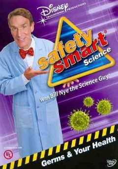 Safety smart science with Bill Nye the Science Guy : Germs & your health / Disney Educational Productions and Underwriters Laboratories present ; produced by Disney Educational Productions ; producer, Pattie Kelly ; director, Phil Scarpaci ; written by Mark Scarpaci ; - Disney Educational Productions and Underwriters Laboratories present ; produced by Disney Educational Productions ; producer, Pattie Kelly ; director, Phil Scarpaci ; written by Mark Scarpaci ;