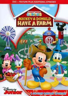 Mickey Mouse clubhouse : Mickey & Donald have a farm / Disney Junior. - Disney Junior.