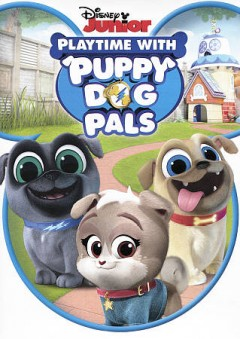 Puppy dog pals : playtime with puppy dog pals / creator, Harland Williams. - creator, Harland Williams.