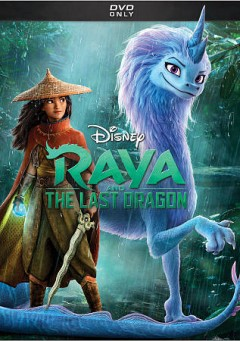 Raya and the last dragon /  producers, Osnat Shurer, Peter del Vecho ; writers, Qui Nguyen, Adele Kim ; directors, Don Hall, Adele Kim.