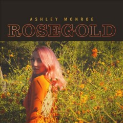 Rosegold /  Ashley Monroe. - Ashley Monroe.