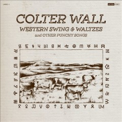Western swing & waltzes and other punchy songs /  Colter Wall.