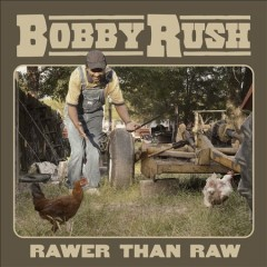 Rawer than raw /  Bobby Rush. - Bobby Rush.