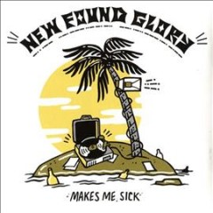 Makes me sick /  New Found Glory.