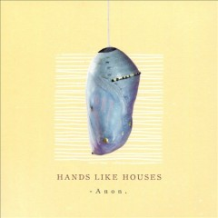 Anon /  Hands Like Houses. - Hands Like Houses.