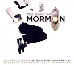 The book of Mormon : original Broadway cast recording / book, music, and lyrics by Trey Parker, Robert Lopez, Matt Stone. - book, music, and lyrics by Trey Parker, Robert Lopez, Matt Stone.
