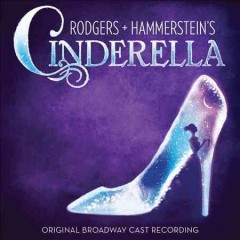 Rodgers + Hammerstein's Cinderella /  [music by Richard Rodgers ; lyrics by Oscar Hammerstein II ; new book by Douglas Carter Beane].