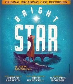 Bright star : original Broadway cast recording / Steve Martin and Edie Brickell. - Steve Martin and Edie Brickell.