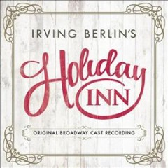 Holiday Inn : original Broadway cast recording / music and lyrics by Irving Berlin. - music and lyrics by Irving Berlin.