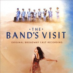 The band's visit : original Broadway cast recording [soundtrack] / music and lyrics by David Yazbek ; book by Itamar Moses ; based on the screenplay by Eran Kolirin. - music and lyrics by David Yazbek ; book by Itamar Moses ; based on the screenplay by Eran Kolirin.