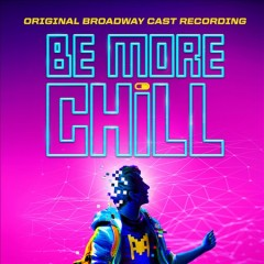 Be more chill : original Broadway cast recording [soundtrack] / music & lyrics by Joe Iconis ; book by Joe Tracz ; based on the novel by Ned Vizzini.