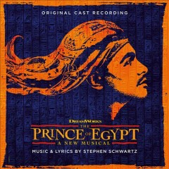 The Prince of Egypt : a new musical : original cast recording [soundtrack] / music & lyrics by Stephen Schwartz. - music & lyrics by Stephen Schwartz.