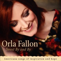 Sweet by and by /  Orla Fallon.