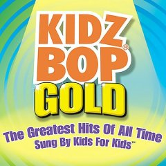 Kidz bop gold : the greatest hits of all time sung by kids for kids.