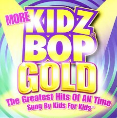 More Kidz Bop gold : the greatest hits of all time sung by kids for kids.