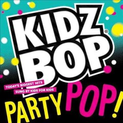 Kidz bop party pop /  Kidz Bop Kids.