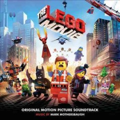 The Lego movie : original motion picture soundtrack / music by Mark Mothersbaugh. - music by Mark Mothersbaugh.