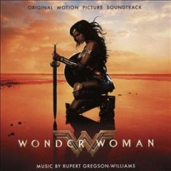 Wonder Woman : original motion picture soundtrack / music by Rupert Gregson-Williams. - music by Rupert Gregson-Williams.