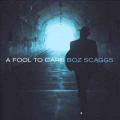 A fool to care /  Boz Scaggs.