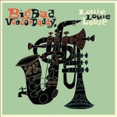 Louie Louie Louie /  Big Bad Voodoo Daddy. - Big Bad Voodoo Daddy.