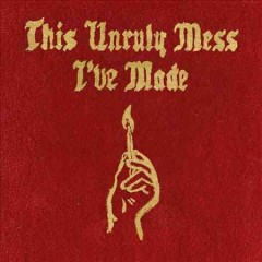 This unruly mess I've made /  MacKlemore & Ryan Lewis.