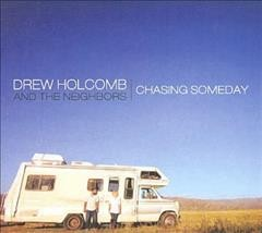 Chasing someday /  Drew Holcomb and the Neighbors. - Drew Holcomb and the Neighbors.