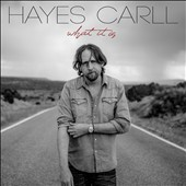 What it is /  Hayes Carll. - Hayes Carll.