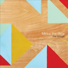 Fair enough /  Minus the Bear. - Minus the Bear.