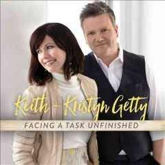 Facing a task unfinished /  Keith & Kristyn Getty.