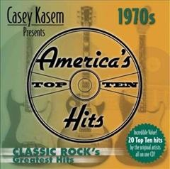 Casey Kasem presents America's top ten hits : 1970s classic rock's greatest hits.