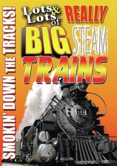 Lots & lots of really big steam trains : smokin' down the tracks!