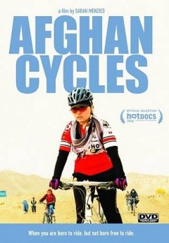 Afghan cycles /  a Let Media production ; produced by Sarah Menzies, Anna Brones, Shannon Galpin and Jenny Nichols ; directed by Sarah Menzies. - a Let Media production ; produced by Sarah Menzies, Anna Brones, Shannon Galpin and Jenny Nichols ; directed by Sarah Menzies.