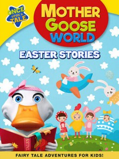 Mother Goose World : Easter stories / director, Sandy Lynn Smith. - director, Sandy Lynn Smith.