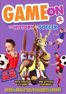Game on : the history of soccer / director, Julliet Berg. - director, Julliet Berg.