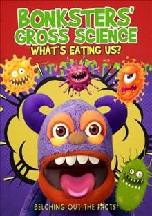 Bonksters Gross Science: Whats Eating Us?.