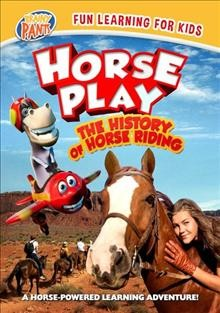 Horseplay : the history of horse riding / director, Sandy Lynn Smith. - director, Sandy Lynn Smith.