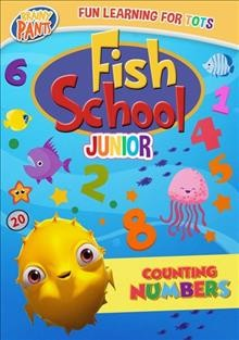 Fish school Junior : counting numbers / film director, Evan Tramel. - film director, Evan Tramel.