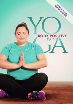 Yoga : body positive : easy / director, Andrea Harring. - director, Andrea Harring.