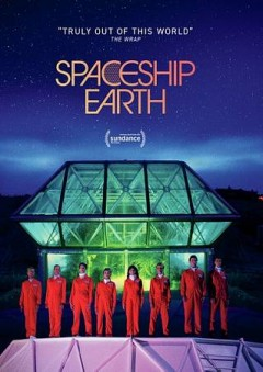 Spaceship Earth /  Neon & Impact Partners present ; a RadicalMedia production ; produced by Stacey Reiss, Matt Wolf ; directed by Matt Wolf. - Neon & Impact Partners present ; a RadicalMedia production ; produced by Stacey Reiss, Matt Wolf ; directed by Matt Wolf.