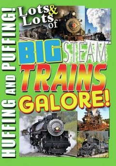 Lots & lots of big steam trains galore! : huffing and puffing! / words and music by James Coffey. - words and music by James Coffey.