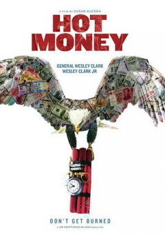 Hot money /  directed by Susan Kucera ; produced by Jim Swift, Susan Kucera, Anna Kirsch, Wesley Clark Jr. ; Rangeland Productions LLC. - directed by Susan Kucera ; produced by Jim Swift, Susan Kucera, Anna Kirsch, Wesley Clark Jr. ; Rangeland Productions LLC.