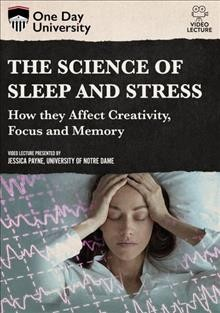 The science of sleep and stress : how they affect creativity focus and memory.